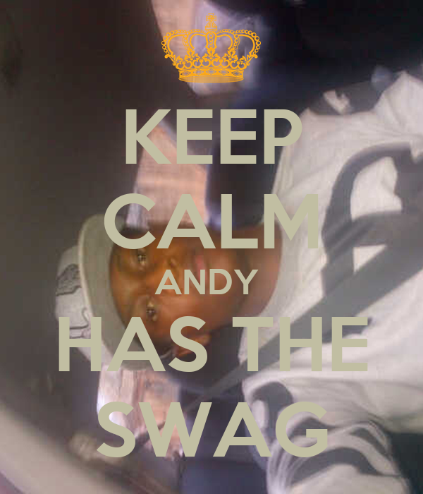 KEEP CALM ANDY  HAS THE SWAG