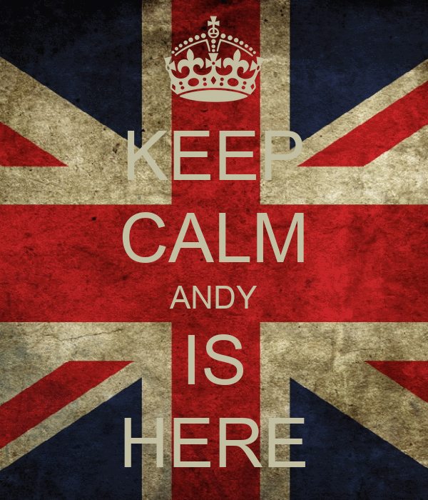 KEEP CALM ANDY IS HERE