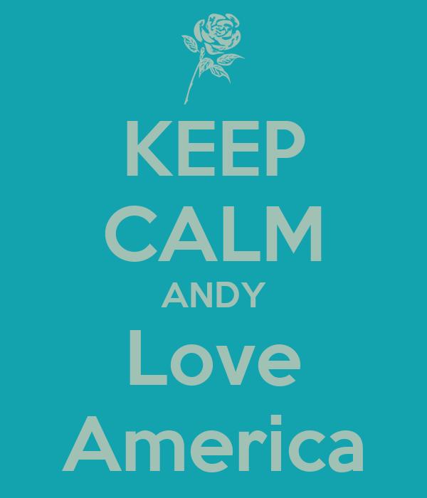 KEEP CALM ANDY Love America