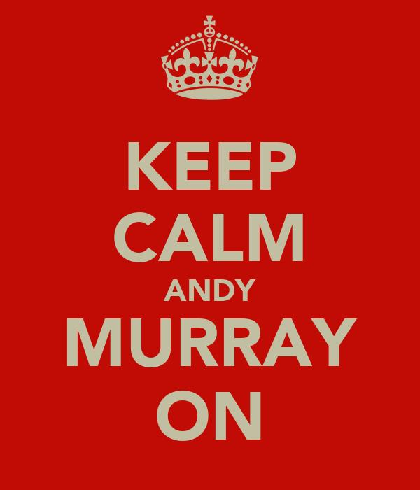 KEEP CALM ANDY MURRAY ON