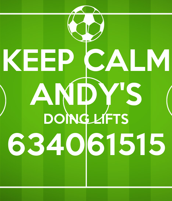 KEEP CALM ANDY'S DOING LIFTS 634061515