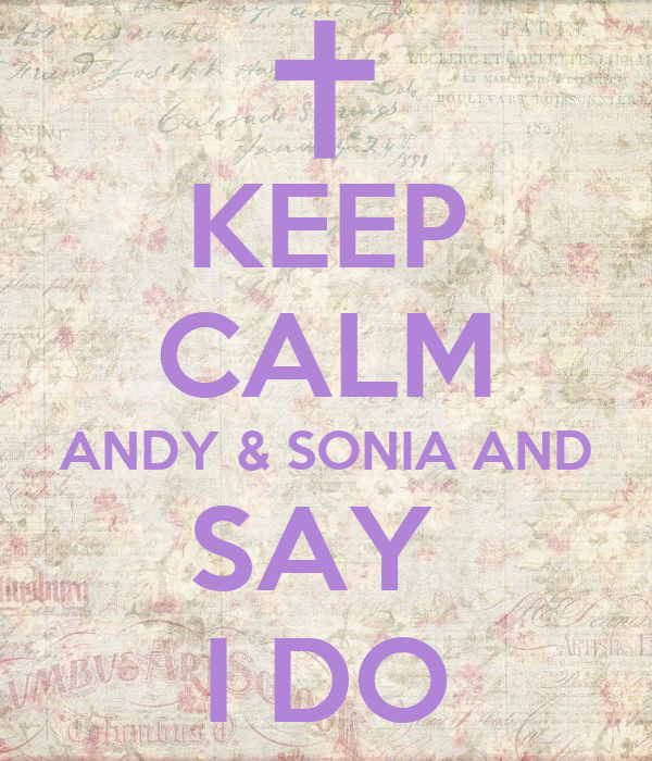 KEEP CALM ANDY & SONIA AND SAY  I DO