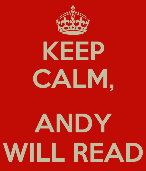 KEEP CALM,  ANDY WILL READ