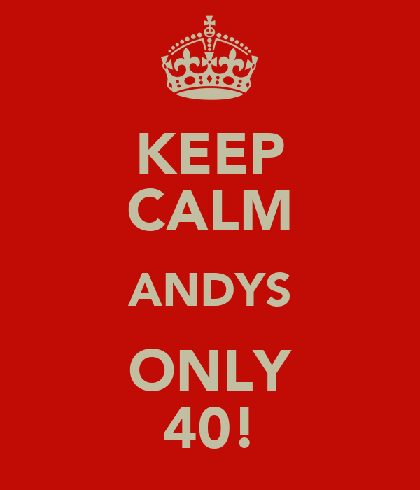 KEEP CALM ANDYS ONLY 40!
