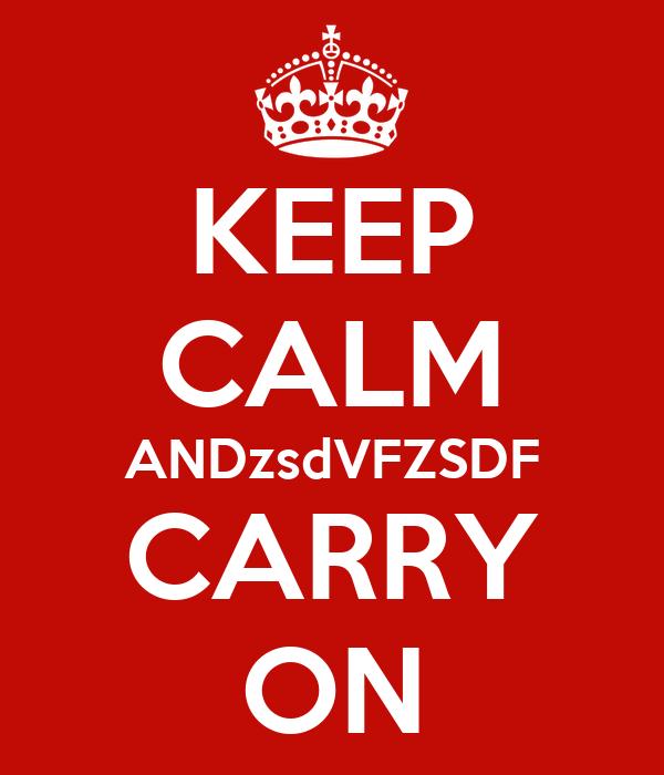 KEEP CALM ANDzsdVFZSDF CARRY ON
