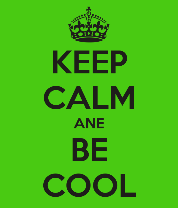 KEEP CALM ANE BE COOL