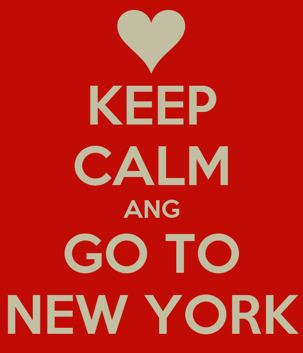KEEP CALM ANG GO TO NEW YORK