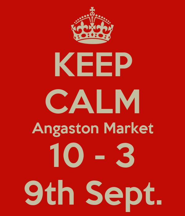 KEEP CALM Angaston Market 10 - 3 9th Sept.