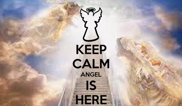 KEEP CALM ANGEL IS HERE