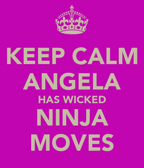 KEEP CALM ANGELA HAS WICKED NINJA MOVES