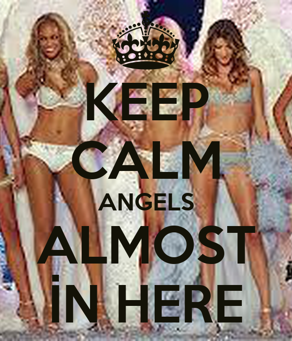 KEEP CALM ANGELS ALMOST İN HERE