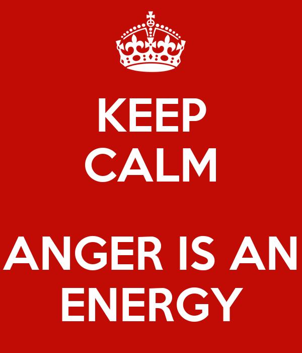 KEEP CALM  ANGER IS AN ENERGY