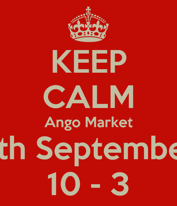 KEEP CALM Ango Market 9th September 10 - 3