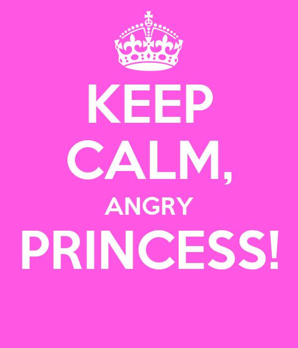 KEEP CALM, ANGRY PRINCESS!