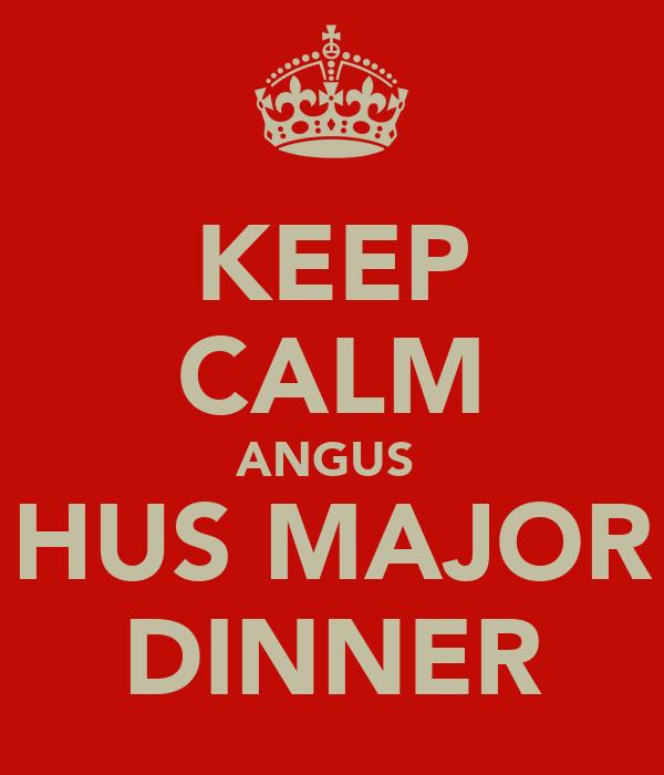KEEP CALM ANGUS  HUS MAJOR DINNER