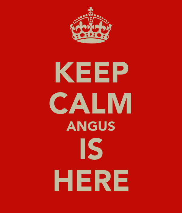KEEP CALM ANGUS IS HERE