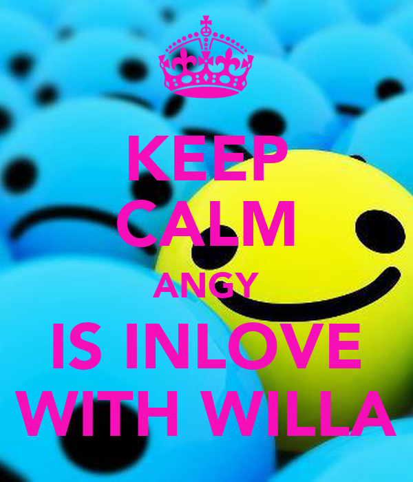 KEEP CALM ANGY IS INLOVE WITH WILLA