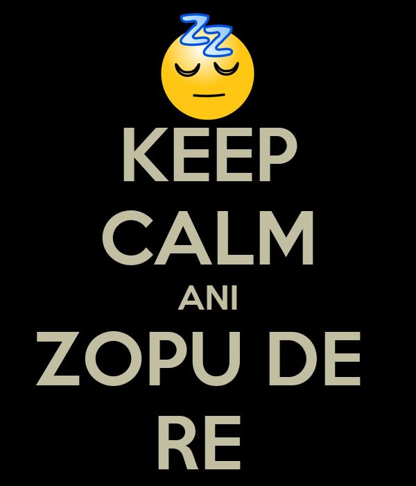 KEEP CALM ANI ZOPU DE  RE