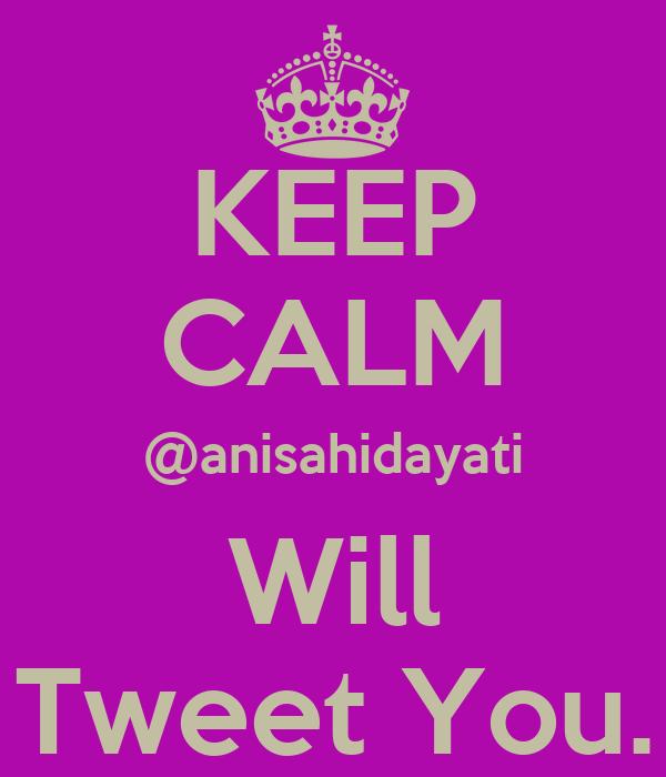 KEEP CALM @anisahidayati Will Tweet You.