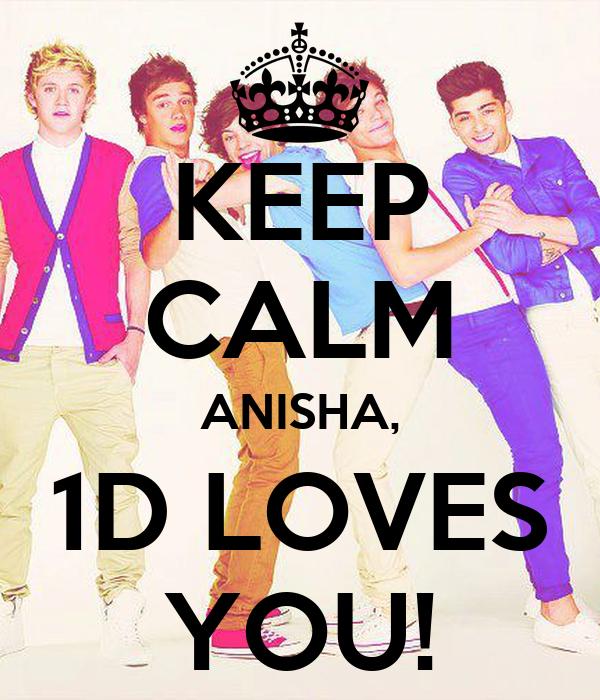 KEEP CALM ANISHA, 1D LOVES YOU!