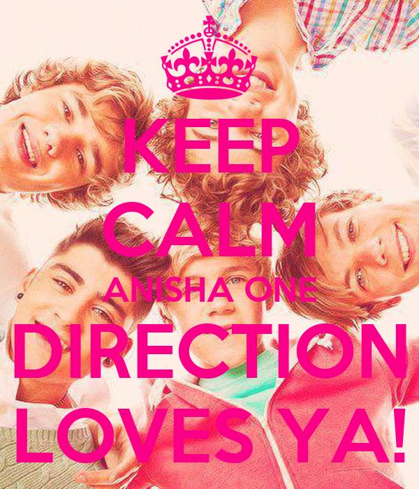 KEEP CALM ANISHA ONE DIRECTION LOVES YA!
