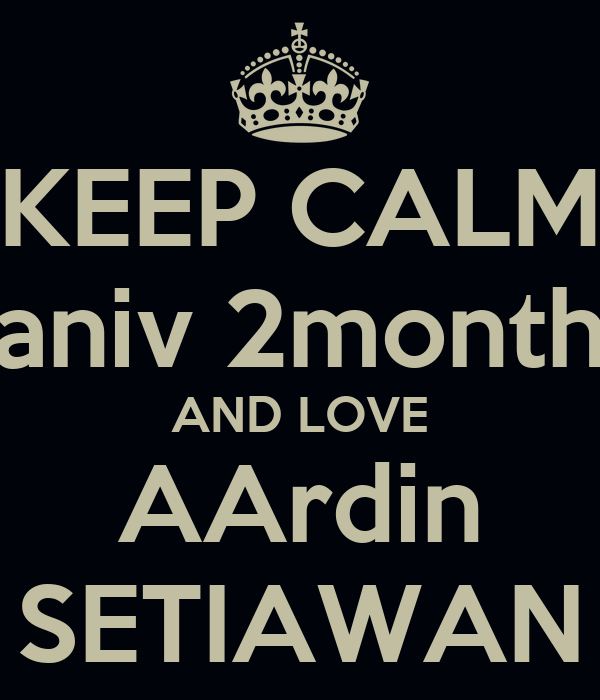 KEEP CALM aniv 2month AND LOVE AArdin SETIAWAN