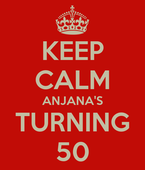 KEEP CALM ANJANA'S TURNING 50