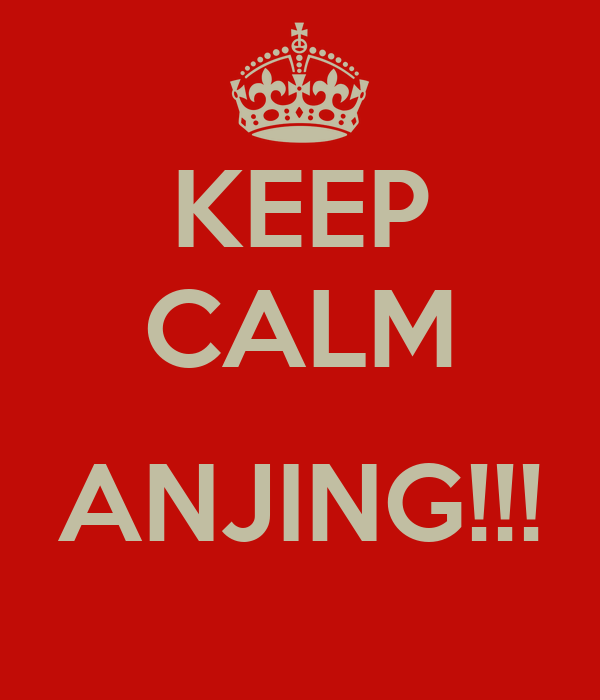 KEEP CALM  ANJING!!!