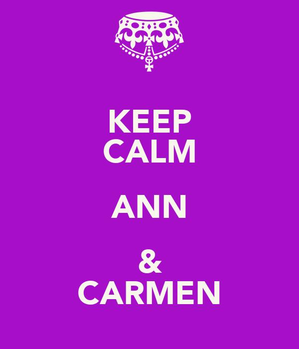 KEEP CALM ANN & CARMEN