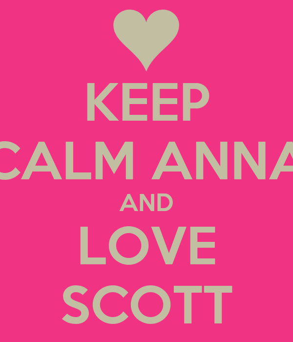 KEEP CALM ANNA AND LOVE SCOTT