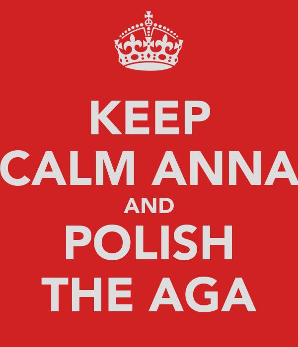KEEP CALM ANNA AND POLISH THE AGA