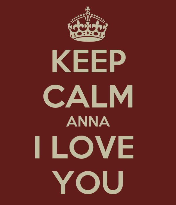 KEEP CALM ANNA I LOVE  YOU