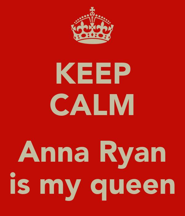 KEEP CALM  Anna Ryan is my queen