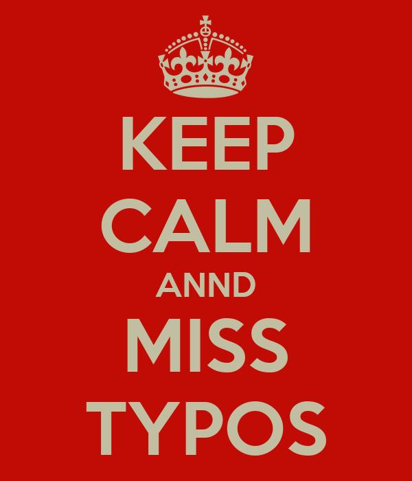 KEEP CALM ANND MISS TYPOS
