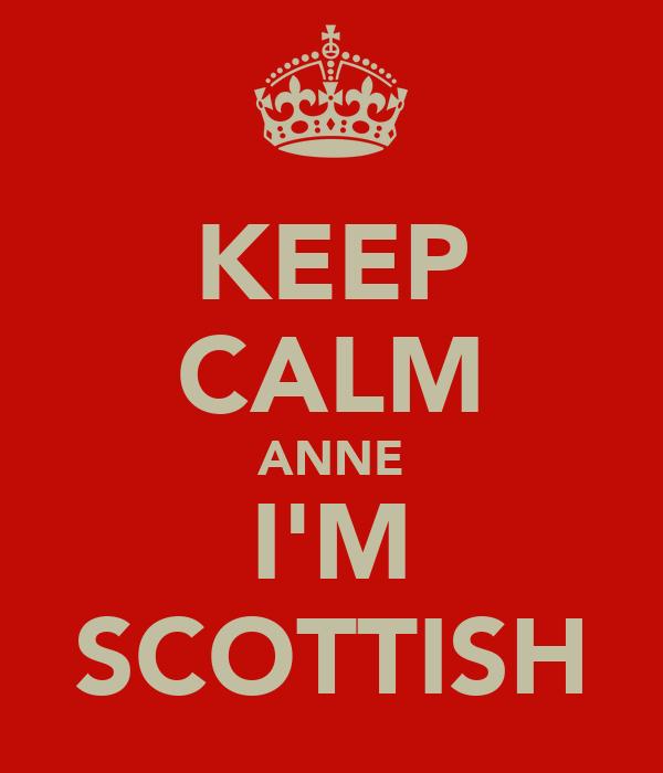 KEEP CALM ANNE I'M SCOTTISH