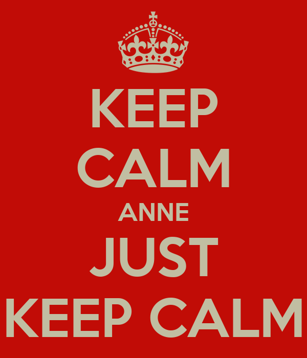 KEEP CALM ANNE JUST KEEP CALM
