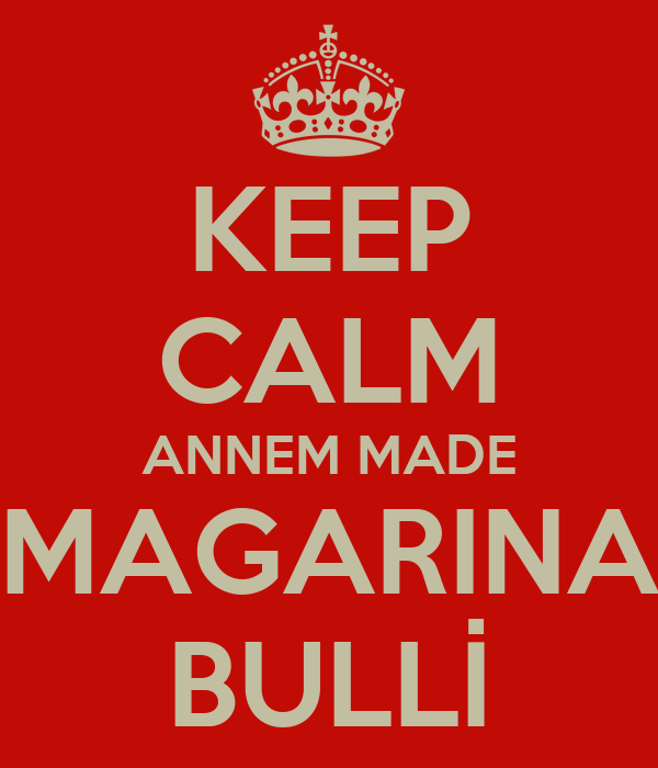 KEEP CALM ANNEM MADE  MAGARINA  BULLİ