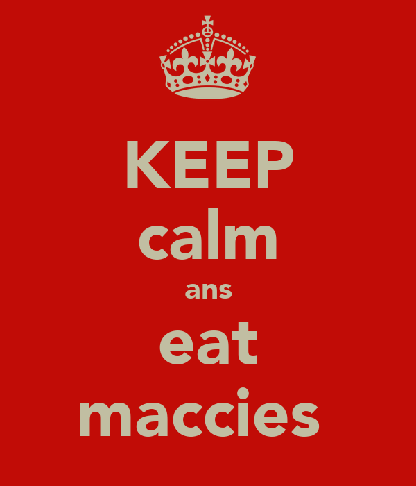 KEEP calm ans eat maccies