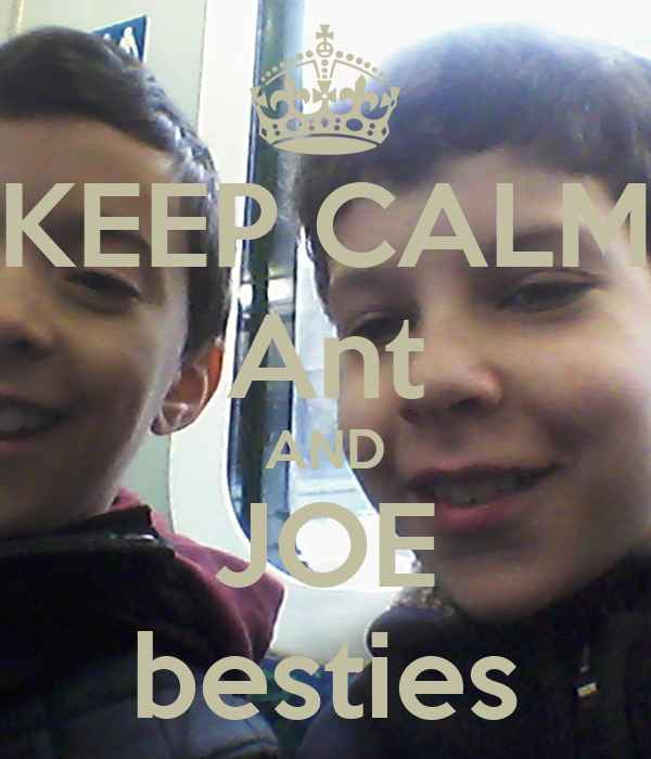 KEEP CALM Ant AND JOE besties