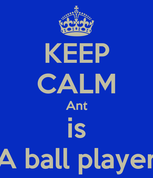KEEP CALM Ant is A ball player