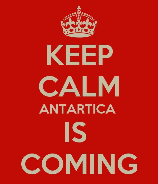 KEEP CALM ANTARTICA  IS  COMING