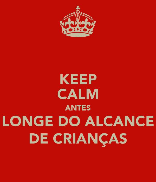 KEEP CALM ANTES LONGE DO ALCANCE DE CRIANÇAS