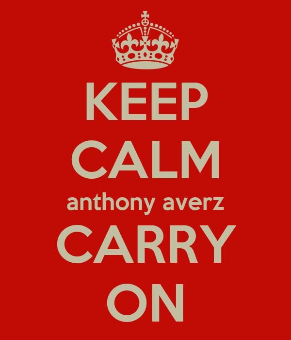 KEEP CALM anthony averz CARRY ON