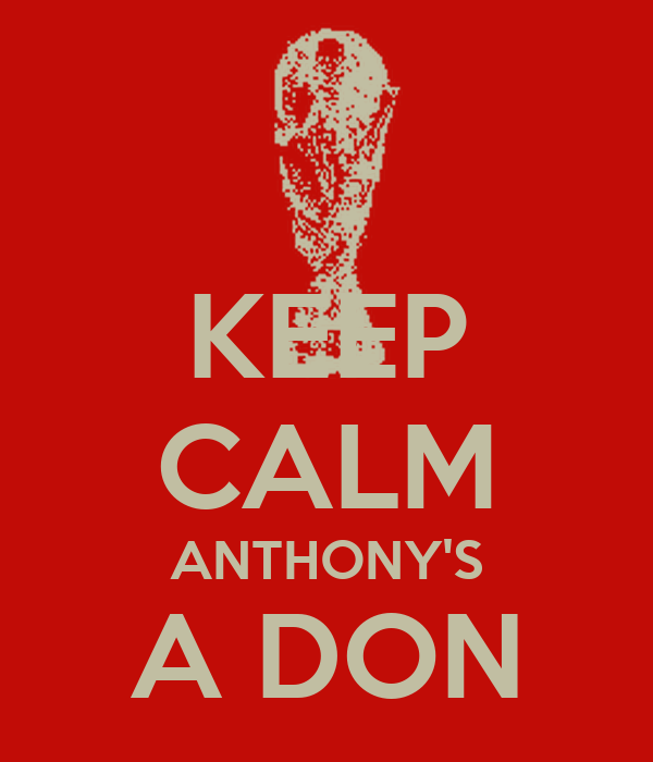 KEEP CALM ANTHONY'S A DON