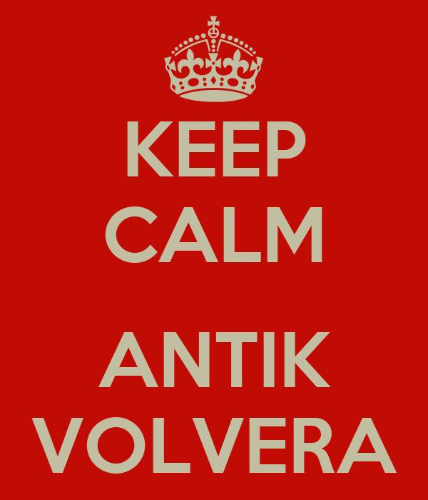 KEEP CALM  ANTIK VOLVERA