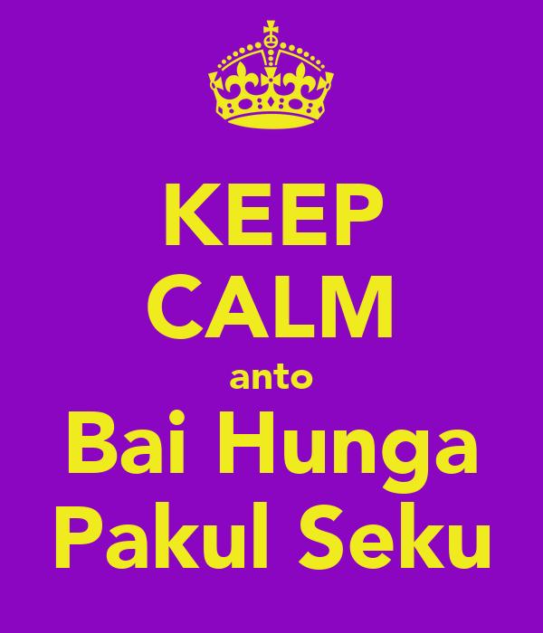 KEEP CALM anto Bai Hunga Pakul Seku