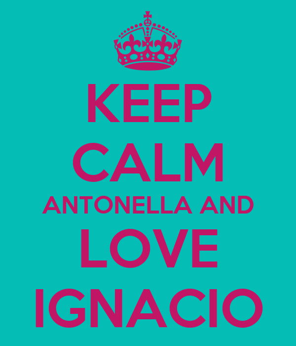 KEEP CALM ANTONELLA AND LOVE IGNACIO