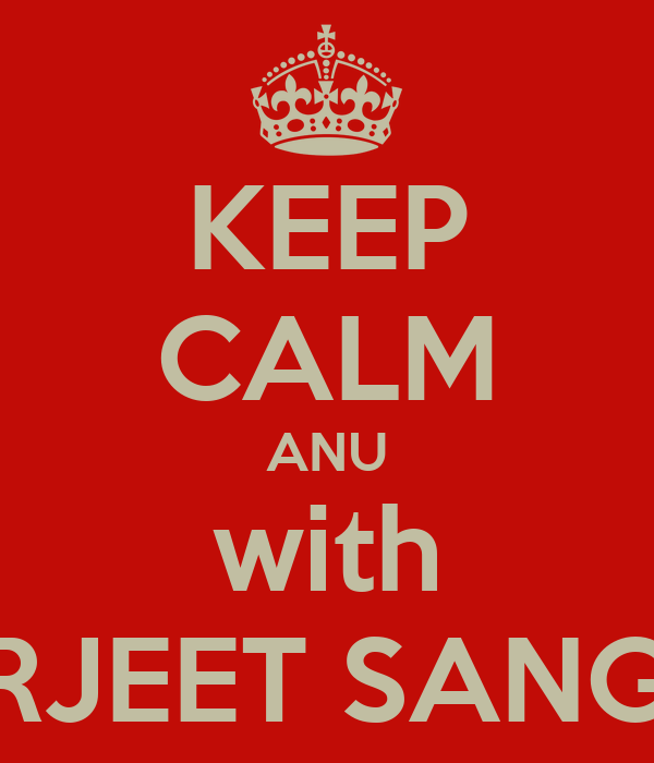 KEEP CALM ANU with AMARJEET SANGWAN