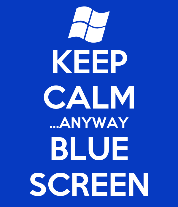 KEEP CALM ...ANYWAY BLUE SCREEN