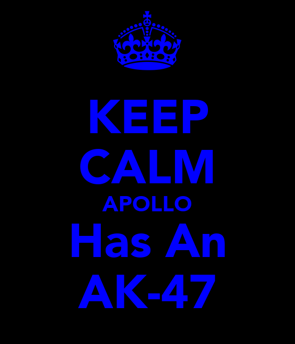 KEEP CALM APOLLO Has An AK-47
